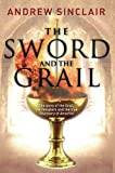 Sword and the Grail : The Story of the Grail, the Templars and the True Discovery of America, Sinclair, Andrew, 1841583960
