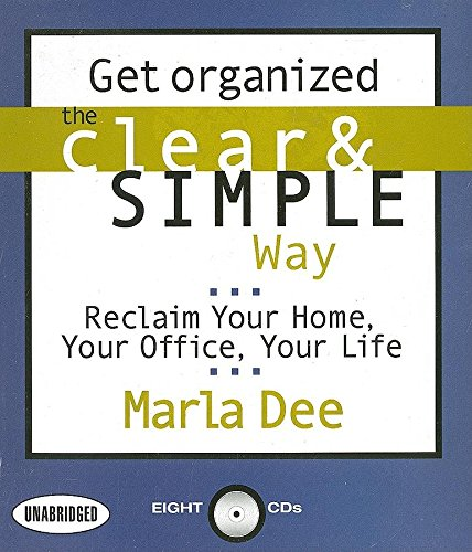 Get Organized The Clear And Simple Way  Reclaim Your Home Your Office Your Life