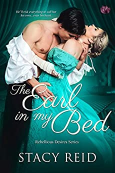 The Earl in My Bed (Rebellious Desires) by [Reid, Stacy]