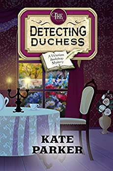 The Detecting Duchess (Victorian Bookshop Mystery Book 5) by [Parker, Kate]