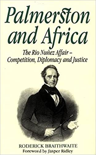 Palmerston and Africa: The Rio Nunez Affair, Competition, Diplomacy, and Justice