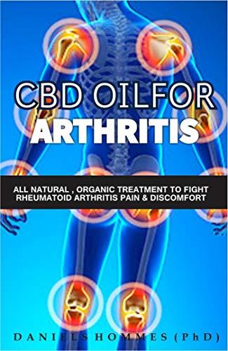 CBD OIL FOR ARTHRITIS: Complete Guide to CBD Hemp Oil for Chronic Pain Relief, Rheumatoid Arthritis Cure and Optimum Health