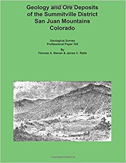 Geology and Ore Deposits of the Summitville District San Juan Mountains CO by Steven, Thomas A, Ratte, James C (2014)