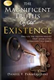 The Magnificent Truths of Our Existence, Daniel F.  Parmeggiani, 0991211200