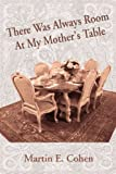 There Was Always Room at My Mother's Table, Martin Cohen, 0595340717