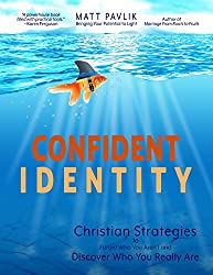Confident Identity: Christian Strategies to Forget Who You Aren't and Discover Who You Really Are