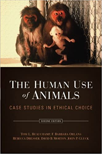The Human Use of Animals: Case Studies in Ethical Choice by Tom L. Beauchamp (2008-03-21)