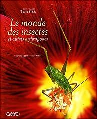 Le monde des insectes et autres arthropodes par Jean-Claude Teyssier