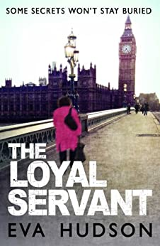 The Loyal Servant: A Very British Political Thriller (Angela Tate Investigations Book 1) by [Hudson, Eva]