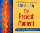 The Present Moment, Louise L. Hay, 1401911943