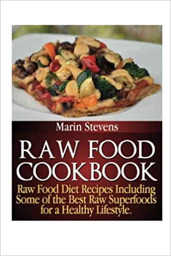 Raw food cookbook raw food diet recipes including some of the raw food cookbook raw food diet recipes including some of the best raw superfoods for a healthy lifestyle marin stevens 9781631875731 amazon books forumfinder Images