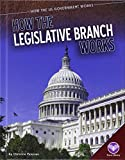 How the Legislative Branch Works (How the Us Government Works)
