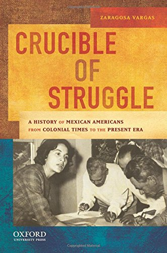 Crucible of Struggle: A History of Mexican Americans from the Colonial Period to the Present Era (AAR Aids for the Study