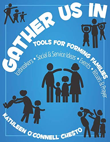 Gather Us In: Tools for Forming Families: Icebreakers, Social & Service Ideas, Events, Rituals & Prayer