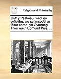 Llyfr y Psalmau, Wedi Eu Cyfieithu, A'U Cyfansoddi Ar Fesur Cerdd, Yn Gymraeg Trwy Waith Edmund Prys, See Notes Multiple Contributors, 1170340601