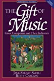 img - for The Gift of Music (Expanded and Revised, 3rd Edition): Great Composers and Their Influence book / textbook / text book