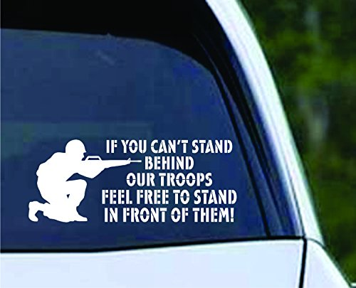 Bazinga Designs If You Can't Stand Behind Our Troops... Vinyl Die Cut Decal