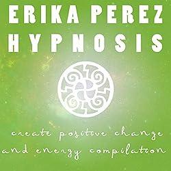 Cree el Cambio y la Energía Positivos Colección Española de Hipnosis