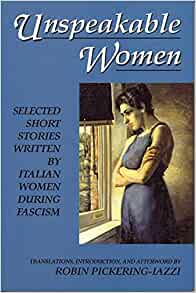 women during fascism in robin pickering lazzis book unspeakable women Fascism deprived italian women of the modest advances they had made on the road to emancipation at the turn of the century during the fascist years, women's groups, with the exception of catholic and fascist organizations, were gradually disbanded.