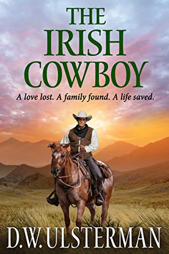 THE IRISH COWBOY: A love lost. A family found. A life saved. by [Ulsterman, D.W.]