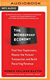 img - for The Membership Economy: Find Your Superusers, Master the Forever Transaction, and Build Recurring Revenue book / textbook / text book