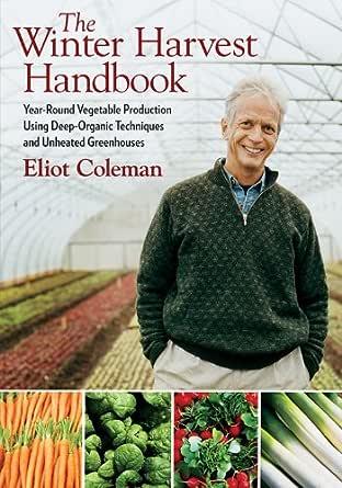 The Winter Harvest Handbook: Year Round Vegetable ...