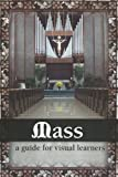 Mass, A Guide for Visual Learners, Froehlke, Margaret and Stelzer, Susan, 0979074746