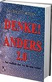 DENKE! ANDERS 2.0: ... Sei endlich der, der du sein willst!
