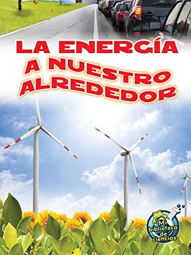 La energía a nuestro alrededor: Energy All Around (My Science Library) (Spanish Edition)