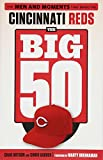 img - for The Big 50: Cincinnati Reds: The Men and Moments that Made the Cincinnati Reds book / textbook / text book