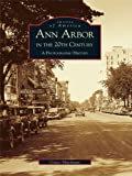 Ann Arbor in the 20th Century: A Photographic History by Grace Shackman front cover