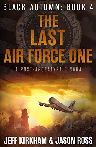 The Last Air Force One: A Post-Apocalyptic Thriller (The Black Autumn Series Book 4) by [Kirkham, Jeff, Ross, Jason]