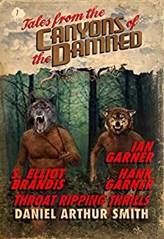 Tales from the Canyons of the Damned: No. 7 by [Smith, Daniel Arthur, Brandis, S. Elliot, Garner, Hank, Garner, Ian]