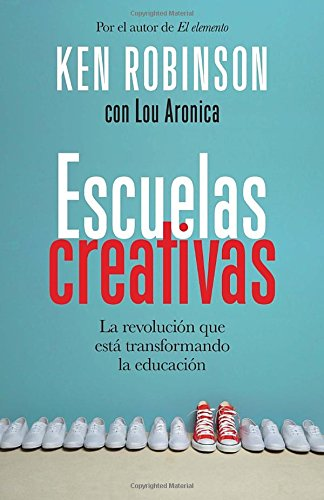 Escuelas creativas: La revolucin que est transformando la educacin (Spanish Edition)