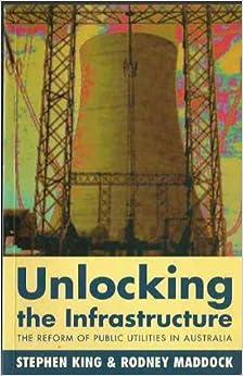 Book Unlocking the Infrastructure: The Reform of Public Utilities in Australia