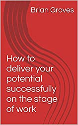 How to deliver your potential successfully on the stage of work