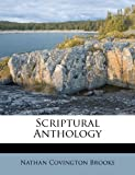 Scriptural Anthology, Nathan Covington Brooks, 1286341426