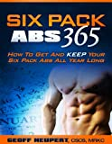 Six Pack Abs 365 - How To Get And Keep Your Six Pack Abs All Year Long