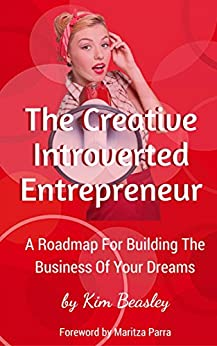 The Creative Introverted Entrepreneur: Learn To Be SEEN So That You Can SELL Online To Your Target Customers by [Beasley, Kim]