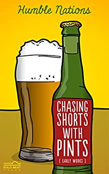 Chasing Shorts with Pints by [Nations, Humble]
