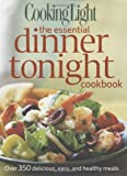 COOKING LIGHT : THE ESSENTIAL DINNER TONIGHT COOKBOOK