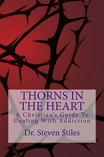 Thorns in the heart a christians guide to dealing with addiction thorns in the heart a christians guide to dealing with addiction by stiles fandeluxe Images