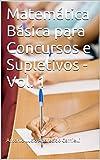 Matemática Básica para Concursos e Supletivos - Vol. 1