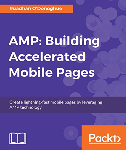 AMP: Building Accelerated Mobile Pages: Create lightning-fast mobile pages by leveraging AMP technology