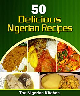 50 delicious nigerian food recipes cookbook kindle edition by 50 delicious nigerian food recipes cookbook by anegbu chy p forumfinder Choice Image