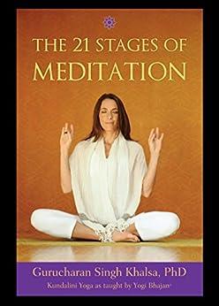 21 Stages of Meditation: Kundalini Yoga as Taught by Yogi Bhajan by [Khalsa, Gurucharan Singh, Bhajan, Yogi]