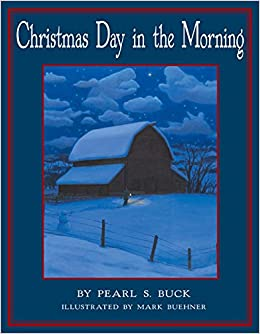 Christmas Day in the Morning: Pearl S. Buck, Mark Buehner ...