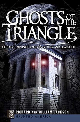 Ghosts of the Triangle: Historic Haunts of Raleigh, Durham and Chapel Hill (Haunted America)