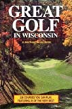 Great Golf in Wisconsin, John Hughes and Jeff Mayers, 0915024438