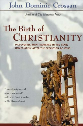 The Birth of Christianity: Discovering What Happened In the Years Immediately After the Execution of Jesus cover